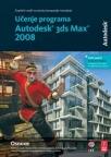 Učenje programa Autodesk 3ds Max 2008: Zvanični vodič za obuku kompanije Autodesk+CD