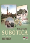 Subotica nekad i sad