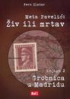 META PAVELIĆ: Živ ili mrtav - Grobnica u Madridu - knjiga 2