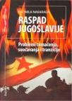 Raspad Jugoslavije-problemi tumačenja, suočavanja i tranzicije