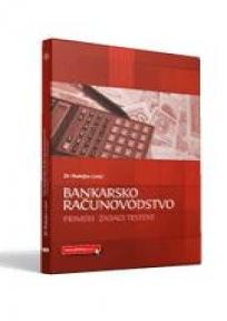 Bankarsko računovodstvo: Primeri - Zadaci - Testovi