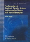 Fundamentals of Stohastic Signals, Systems and Estimation Theory with Worked Examples