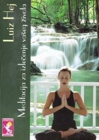 Meditacije za izlečenje vašeg života