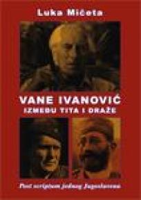 Vane Ivanović između Tita i Draže