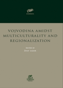 Vojvodina Amidst  Multiculturality and  Regionalization