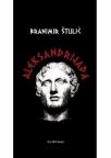 Aleksandrija: priča o Makedoncu Aleksandru Velikom