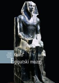 Veliki svetski muzeji - Egipatski muzej, Kairo