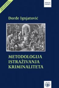 Metodologija istraživanja kriminaliteta: sa metodikom izrade naučnog rada