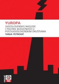 Yuropa - jugoslovensko nasleđe i politike budućnosti u postjugoslovenskim društvima