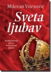 Sveta ljubav - roman o ljubavi kralja Jovana Vladimira i princeze Teodore Kosare