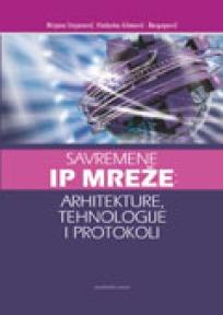Savremene IP mreže - arhitekture, tehnologije i protokoli