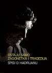 Ostaju samo zagonetka i tragedija - spisi o Hadrijanu