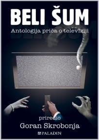 Beli šum - Antologija priča o televiziji