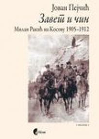 Zavet i čin - Milan Rakić na Kosovu 1905-1912.