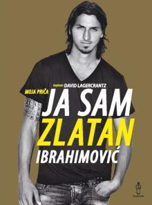 Ja sam Zlatan Ibrahimovic : moja prica