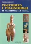 Vojvodina u praistoriji - Od neandertalaca do Kelta
