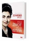 Jovanka Broz : moj život, moja istina : od rođenja do bolničkih dana
