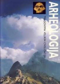 Arheologija tragovima velikih civilizacija