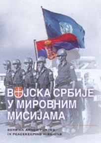 Vojska Srbije u mirovnim misijama = Serbian Armed Forces in Peacekeeping Missions