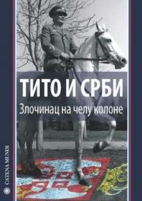 Tito i Srbi – Zločinac na čelu kolone