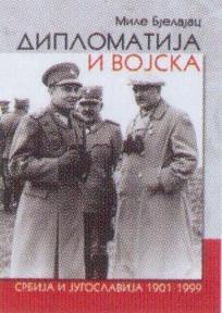 Diplomatija i vojska : Srbija i Jugoslavija 1901-1999