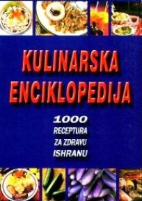 Kulinarska enciklopedija : 1000 recepata za zdravu ishranu