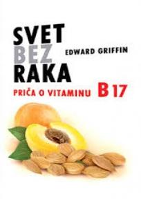 Svet bez raka - priča o vitaminu B 17