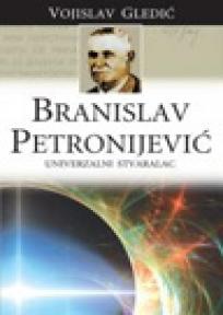 Branislav Petronijević : univerzalni stvaralac