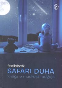 Safari duha - knjiga o mudrosti odgoja