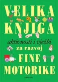 Velika knjiga aktivnosti i vježbi za razvoj fine motorike