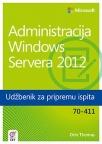 Administracija Windows Servera 2012 - Udžbenik za pripremu ispita 70-411