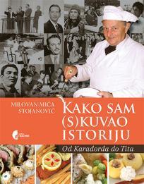Kako sam (s)kuvao istoriju: Od Karađorđa do Tita