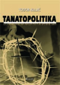 Tanatopolitika: sociološkoistorijska analiza političke upotrebe smrti
