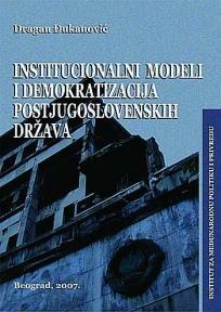 Institucionalni modeli i demokratizacija postjugoslovenskih država