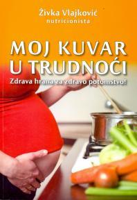Moj kuvar u trudnoći: zdrava hrana za zdravo potomstvo