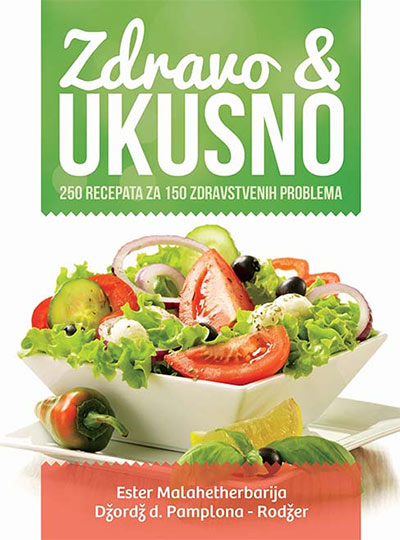 Zdravo i ukusno - 250 recepata za 150 zdravstvenih problema