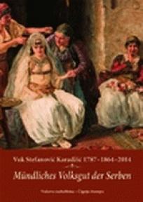 VUK Stefanović Karadžić : 1787-1864-2014. : mundliches Volksgut der Serben