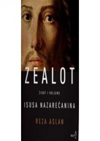 Zealot : život i vrijeme Isusa Nazarećanina