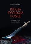 Religija, ideologija i nasije : fenomen islamskog fundamentalizma