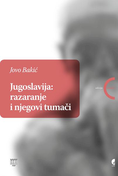 Jugoslavija - razaranje i njegovi tumači