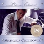 Sergej Ćetković - Platinum Collection