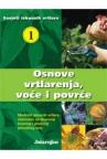SAVJETI ISKUSNIH VRTLARA 1: Osnove vrtlarenja voće i povrće
