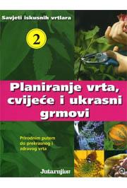 SAVJETI ISKUSNIH VRTLARA 2: Planiranje vrta cvijeće i ukrasni grmovi