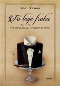 Tri boje fraka: Tito, Andrić, Krleža – uporedna biografija