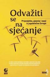 Odvažiti se na sjećanje : Pripovijetke, pjesme i eseji iz jugoistočne Evrope