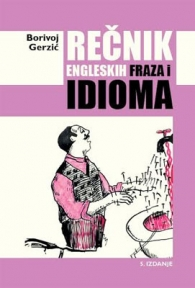 Rečnik engleskih fraza i idioma/A Dictionary of English Phrases and Idioms