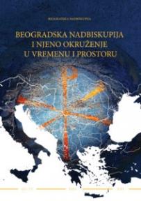 Beogradska nadbiskupija i njeno okruženje u vremenu i prostoru