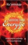 Skrivene tajne energije - celoviti program isceljivanja i postizanja blagostanja