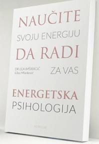 Energetska psihologija - naučite svoju energiju da radi za vas