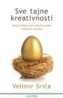 Sve tajne kreativnosti - kako upravljati inovacijama i postići uspjeh